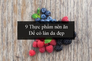 9 thực phẩm nuôi dưỡng làn da đẹp rạng ngời